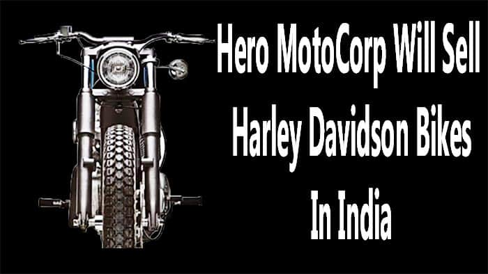 Now Hero MotoCorp Will Sell Harley-Davidson Bikes In India